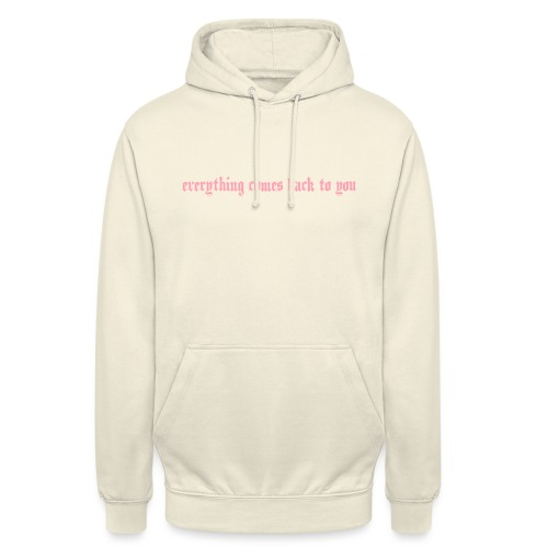 Everything comes back to you - Unisex Hoodie