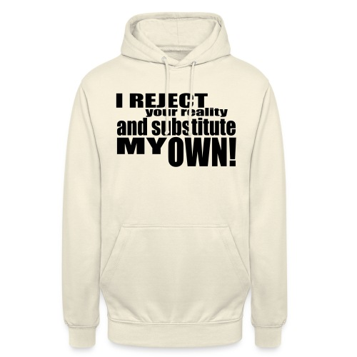 I reject your reality and substitute my own - Unisex Hoodie