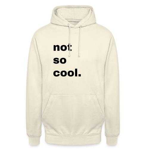 not so cool. Geschenk Simple Idee - Unisex Hoodie