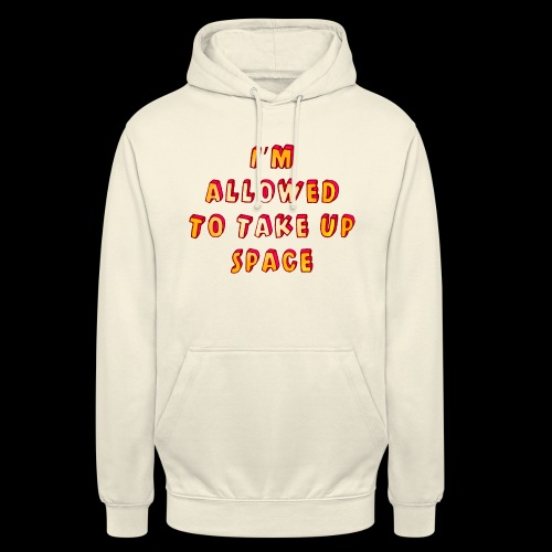 I m allowed to take up space - Unisex Hoodie