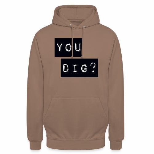 You Dig - Unisex Hoodie