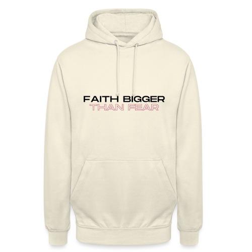 Faith bigger than fear - Unisex Hoodie