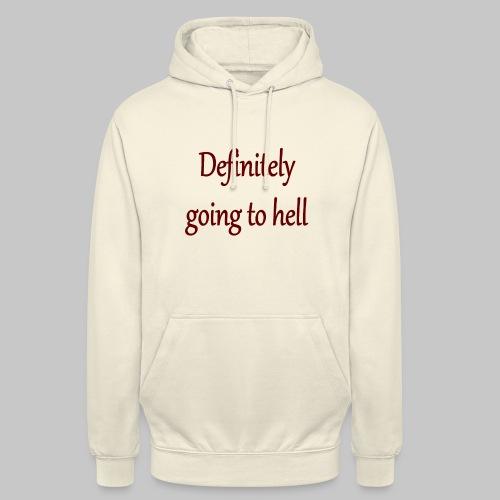 Definitely going to hell - Unisex Hoodie