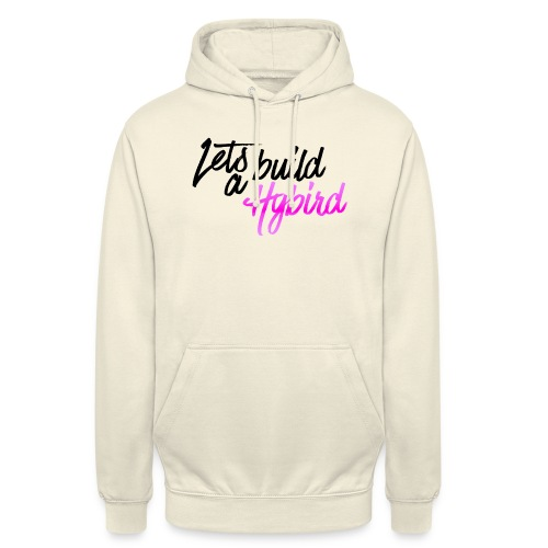 Lets Build A hybrid - Unisex Hoodie