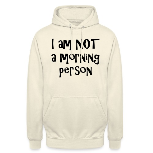 I am not a morning person - Unisex Hoodie