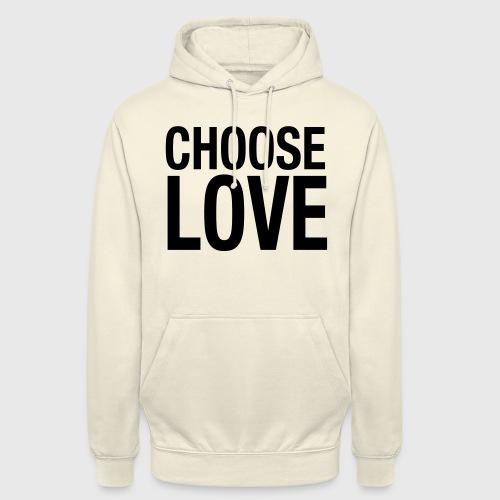 CHOOSE LOVE - Unisex Hoodie
