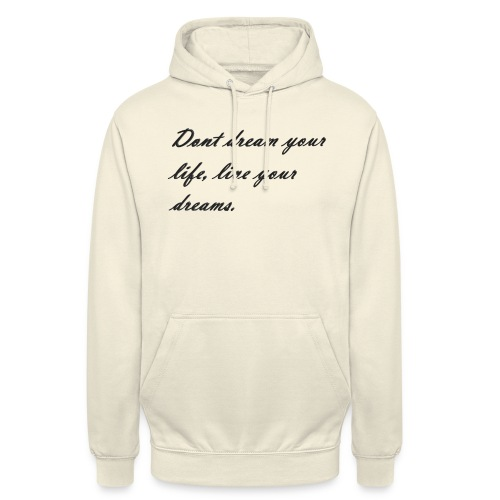 Don t dream your life live your dreams - Unisex Hoodie