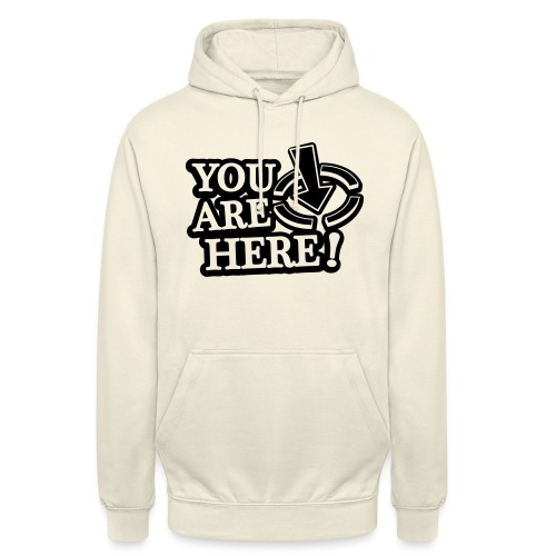 You are here! - Unisex Hoodie