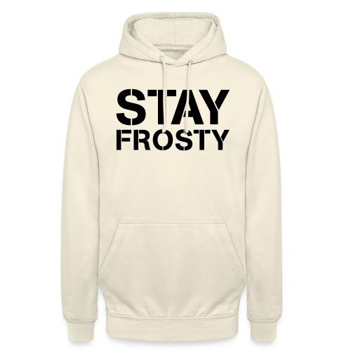 Stay Frosty - Unisex Hoodie