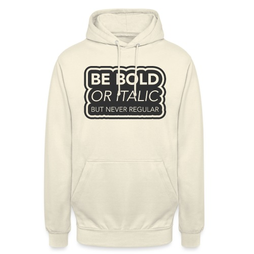Be bold, or italic but never regular - Hoodie unisex