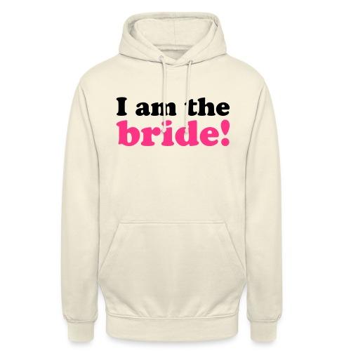 I am the bride! - Unisex Hoodie