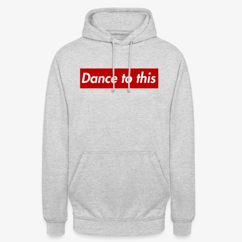 Dance to this - Unisex Hoodie