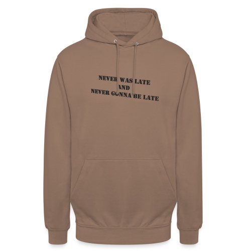 Never gonna be late saying - Unisex Hoodie
