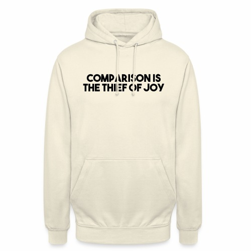 comparison is the thief of joy - Unisex Hoodie