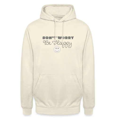 Don't Worry - Be happy - Unisex Hoodie