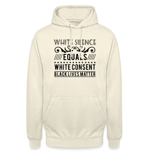White silence equals white consent black lives - Unisex Hoodie