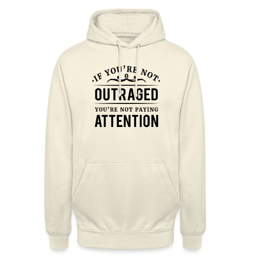If you're not outraged you're not paying attention - Unisex Hoodie