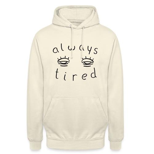 Always tired - Unisex Hoodie