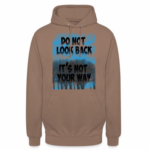 Do not look back, it's not your way - Sweat-shirt à capuche unisexe
