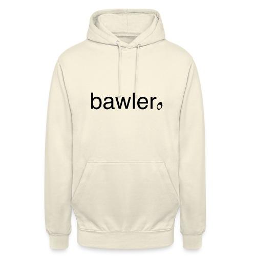 bawler - Unisex Hoodie