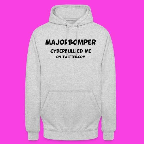 Majorbomper Cyberbullied Me On Twitter.com - Unisex Hoodie