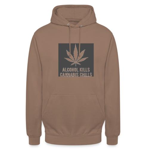Alcohol Kills, Cannabis Chills - Unisex Hoodie