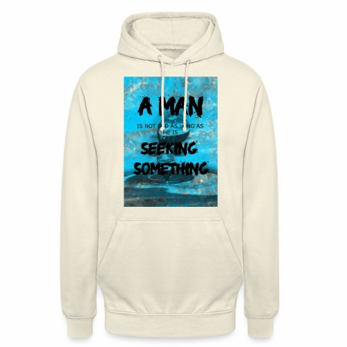 A man is not old as long as he is seeking somethin - Sweat-shirt à capuche unisexe