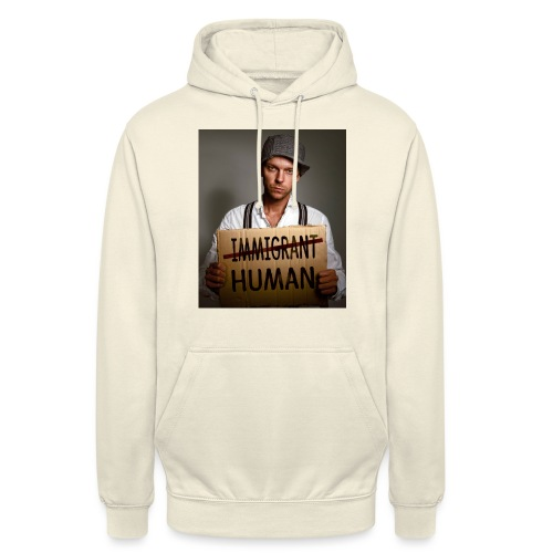 Immigrants are human - Unisex Hoodie