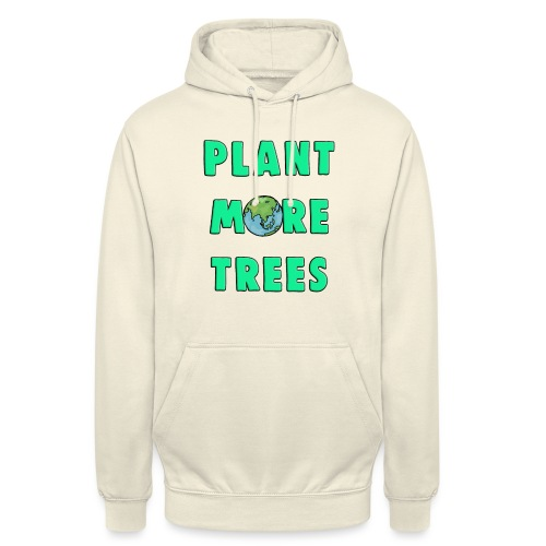 Plant More Trees Global Warming Climate Change - Unisex Hoodie