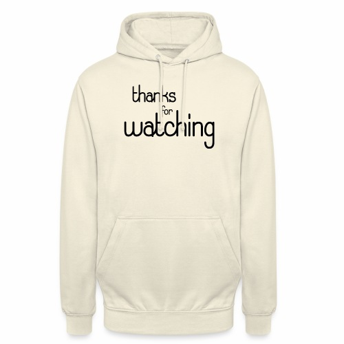 thanks for watching - Unisex Hoodie