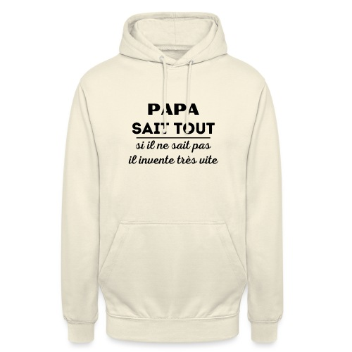t-shirt papa sait tout il invente très vite - Sweat-shirt à capuche unisexe