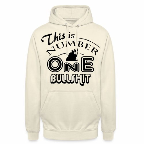 This is number one Bullshit. - Unisex Hoodie