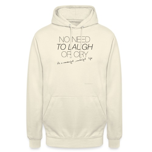 No Need to laugh or cry - Unisex Hoodie
