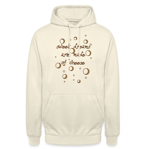 02_sweet dreams are made of cheese - Unisex Hoodie