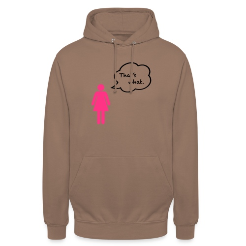 That's what. - Unisex Hoodie