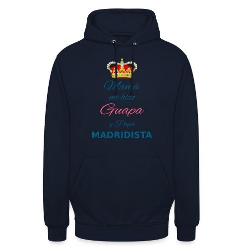 Mamà me hizo Guapa y papà MADRIDISTA - Felpa con cappuccio unisex