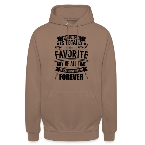 My Uncle Is Totally My Most Favorite Guy of All T - Unisex Hoodie