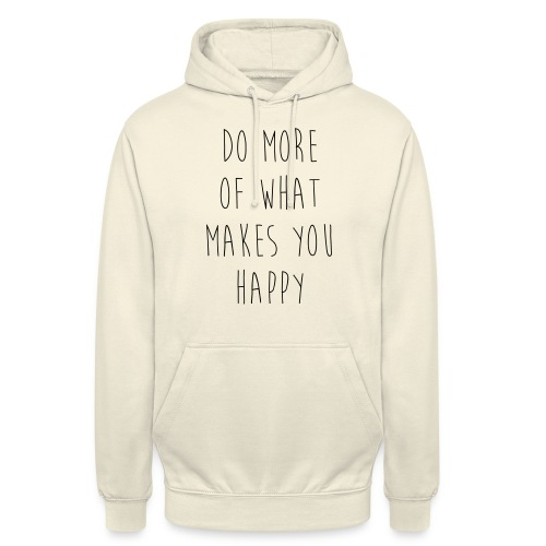 Do More Of What Makes You Happy Motivational Quote - Unisex Hoodie