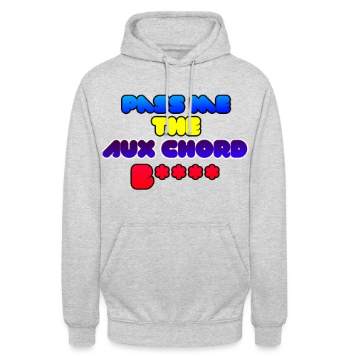Pass me the AUX chord B**** - Unisex Hoodie