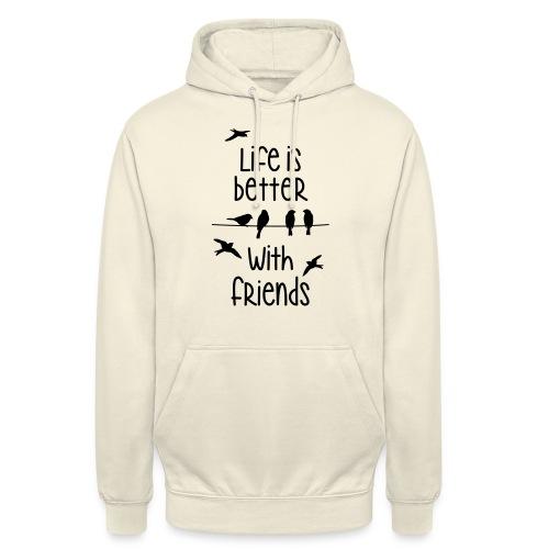 life is better with friends Vögel twittern Freunde - Unisex Hoodie