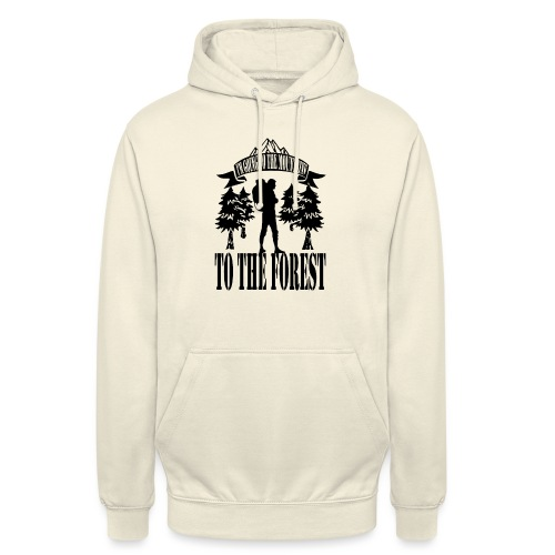 I m going to the mountains to the forest - Unisex Hoodie