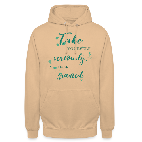 Take yourself seriously, not for granted - Unisex Hoodie