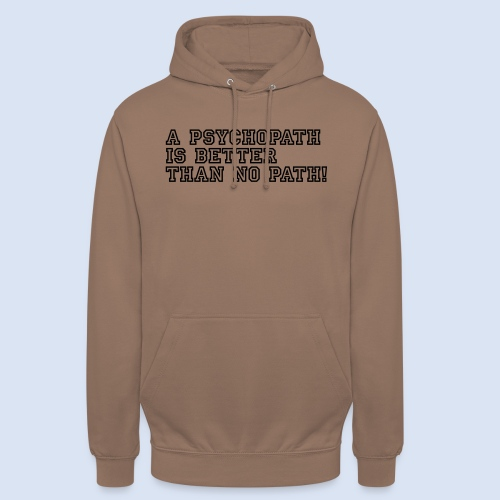 Psychopath is better than - Unisex Hoodie
