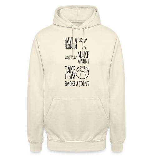 Have a Problem...Joint - Unisex Hoodie