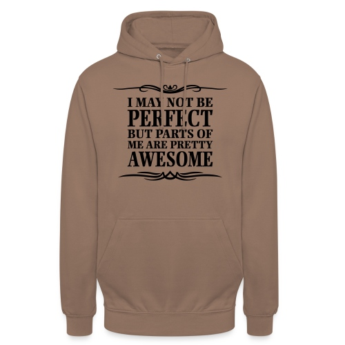 I May Not Be Perfect - Unisex Hoodie