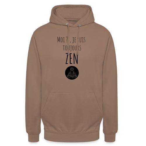 Moi je suis toujours zen - Sweat-shirt à capuche unisexe