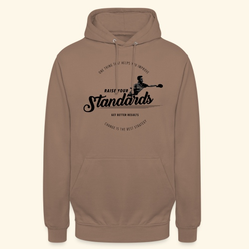 Raise your standards and get better results - Unisex Hoodie