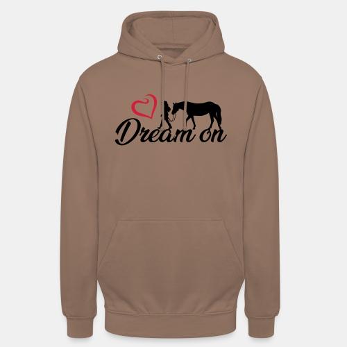 Dream on - Halte an Deinen Träumen fest - Unisex Hoodie