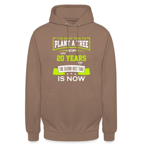 The best time to plant a tree was 20 years ago - Unisex-hettegenser