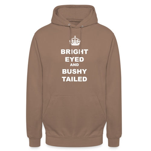 BRIGHT EYED AND BUSHY TAILED - Unisex Hoodie